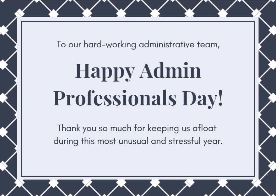 Happy Administrative Professionals Day! Thank you so much for keeping us afloat during this most unusual and stressful year.