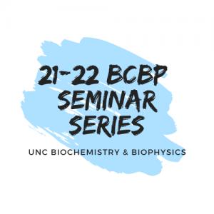 21-22 BCBP Seminar Series UNC Biochemistry and Biophysics with a blue aqua splash in background